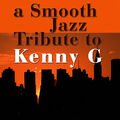 A Smooth Jazz Tribute To Kenny G