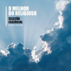Seleção Essencial Grandes Sucessos – O Melhor do Religioso 2010 CD Completo