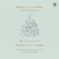 The Gentle Art of Swedish Death Cleaning - How to Free Yourself and Your Family from a Lifetime of Clutter (Unabridged) Audiobook