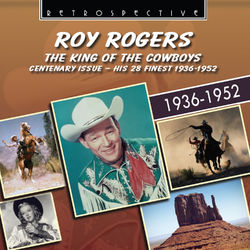 Roy Rogers: The King of the Cowboys