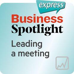 Business Spotlight Express - Leading a Meeting (Wortschatz-Training Business-Englisch - Kompetenzen - Eine Sitzung Leiten) Audiobook