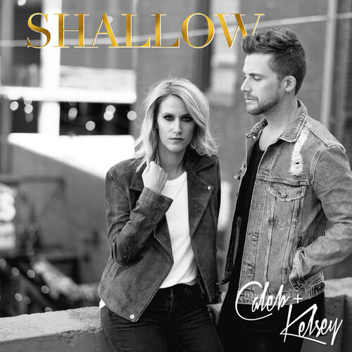 Caleb and Kelsey: Shallow - Music Streaming - Listen on Deezer