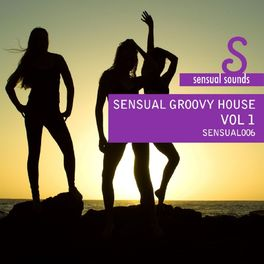Album cover of Sensual Sounds Presents Sensual Groovy House 1