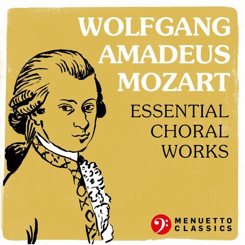 Wolfgang Amadeus Mozart: Essential Choral Works