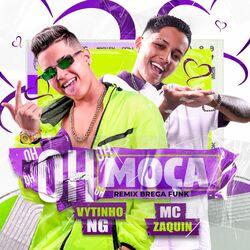Música Oh Moça (Brega Funk Remix) - Vytinho NG(com Vytinho NG e MC Zaquin) (2021) Download