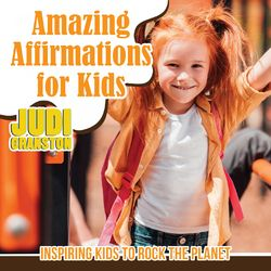 Amazing Affirmations for Kids – Inspiring Kids to Rock the Planet