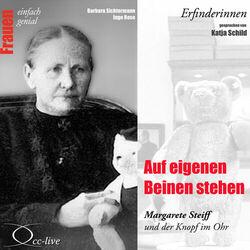 Erfinderinnen - Auf eigenen Beinen stehen (Margarete Steiff und der Knopf im Ohr) Hörbuch kostenlos