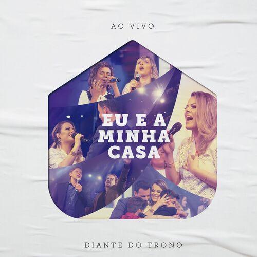 Baixar CD Eu e a Minha Casa (Ao Vivo) – Diante do Trono, Ana Paula Valadao (2018) Grátis