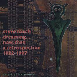 Steve Roach - Dreaming...Now, Then: A Retrospective