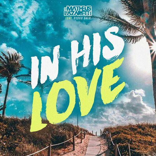 Baixar Single In His Love – DJ Matheus Lazaretti, Dyogo Dalc (2017) Grátis