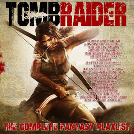 Various Artists Tomb Raider 2018 The Complete Fantasy Playlist
