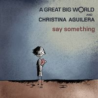 Say Something - A GREAT BIG WORLD