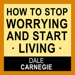 How to Stop Worrying and Start Living Audiobook