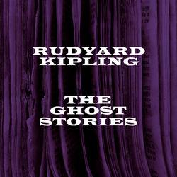 Rudyard Kipling - The Ghost Stories