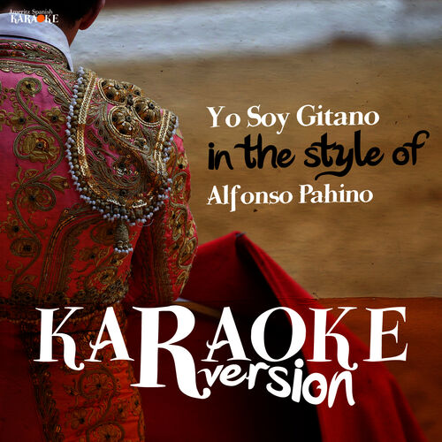 Ameritz Spanish Karaoke Yo Soy Gitano In The Style Of Alfonso Pahino Karaoke Version Single Letras Y Canciones Deezer