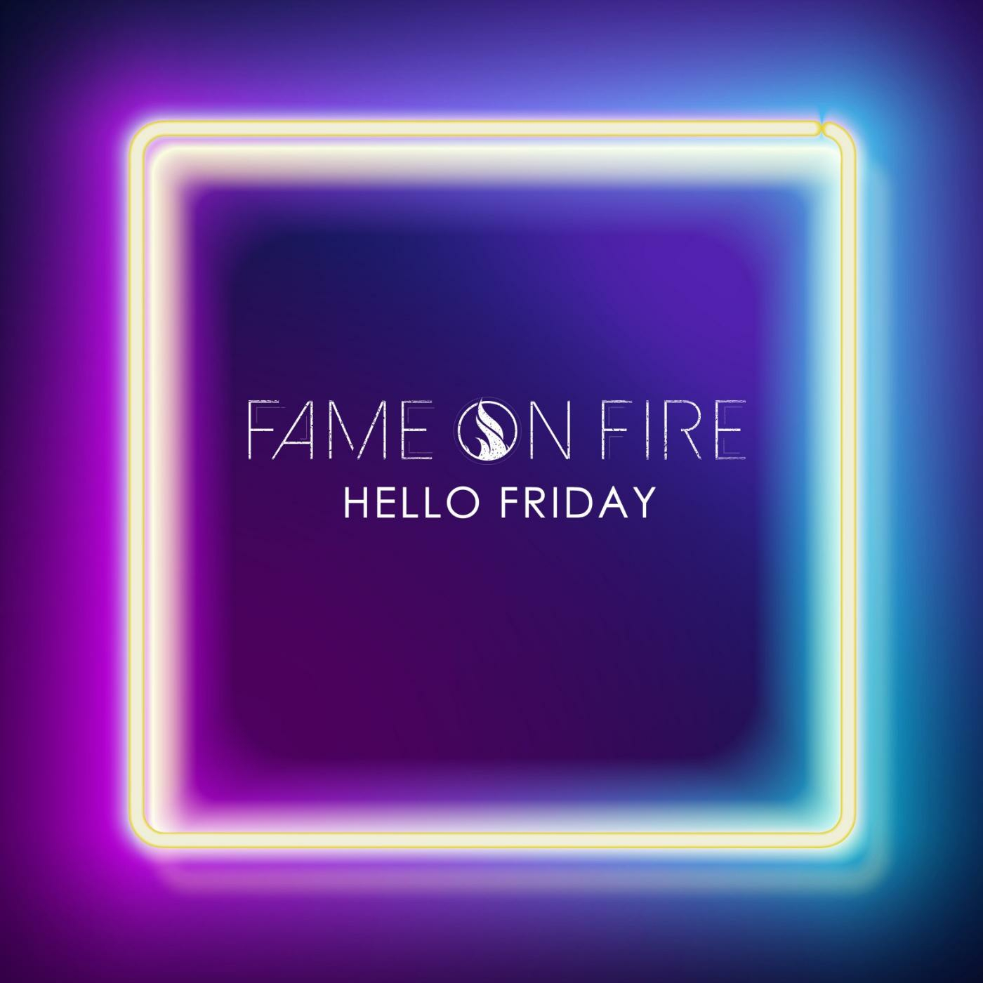Fame On Fire - Hello Friday [single] (2016)