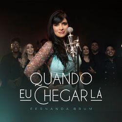 Quando Eu Chegar Lá - Fernanda Brum