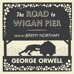 The Road to Wigan Pier (Unabridged) Audiobook