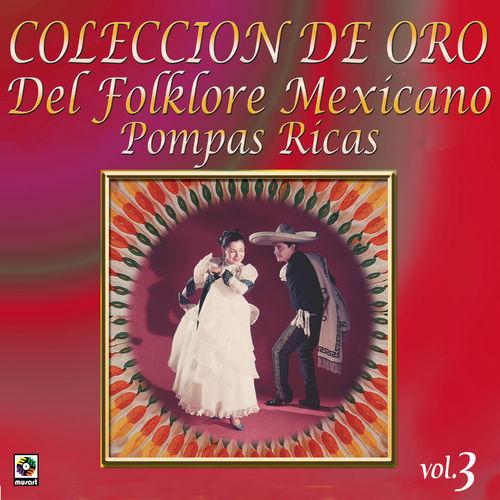 Colección de Oro del Folklore Mexicano Vol. 3 Pompas Ricas 500x500-000000-80-0-0