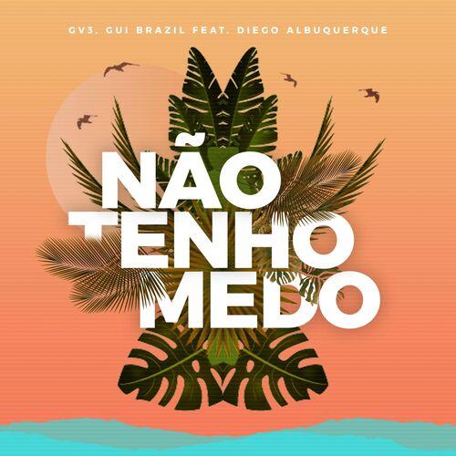 Baixar Música Não Tenho Medo – GV3, Gui Brazil, Diego Albuquerque (2018) Grátis