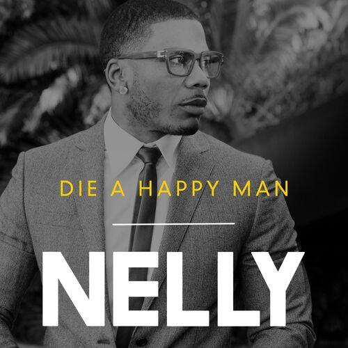 7248640a94d332 Nelly - Die a Happy Man - Listen on Deezer