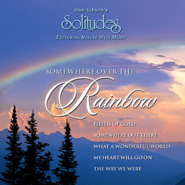 Dan Gibson's Solitudes - Somewhere over the Rainbow