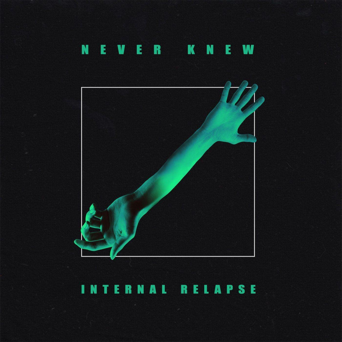 Never Knew - Internal Relapse [EP] (2020)