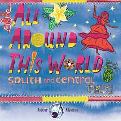 All Around This World: South and Central Asia