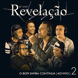 Grupo Revelação – O Bom Samba Continua – Ao Vivo Vol. 2 2018 CD Completo