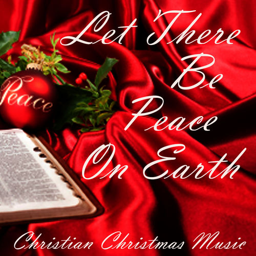 Christian Christmas Music.Christian Christmas Music Let There Be Peace On Earth