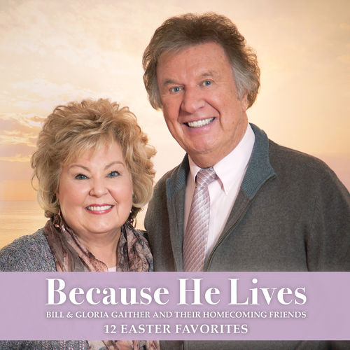 Bill and Gloria Gaither - Because He Lives: 12 Homecoming Favorites 2019