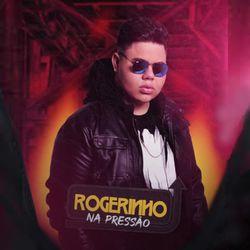 MC Rogerinho – Na Pressão 2020 CD Completo
