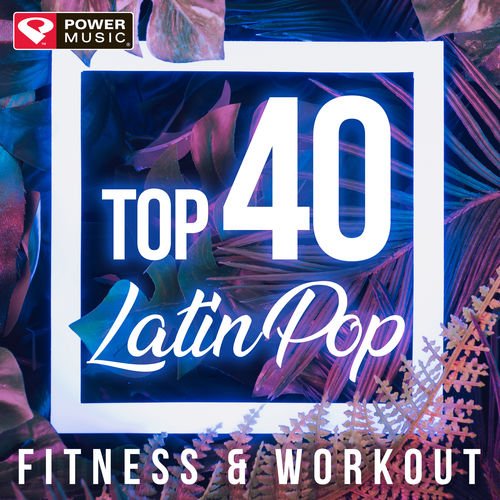 Power Music Workout: Top 40 Latin Pop Fitness & Workout (Non-Stop
