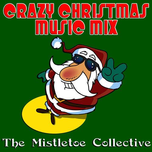 Christmas Music Mixes.The Mistletoe Collective Crazy Christmas Music Mix