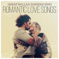 Various Artists: Great Ballad Singers Sing Romantic Love