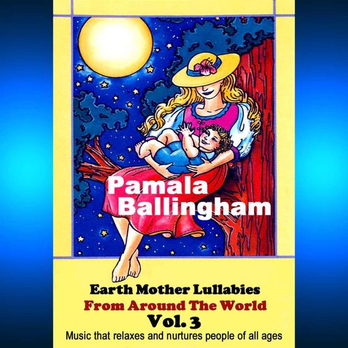 Pamala Ballingham: Earth Mother Lullabies from Around the