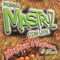 Download Mastruz Com Leite - Mastruz é Mastruz - O Show (Ao Vivo) 2004