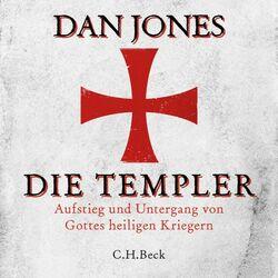 Die Templer (Aufstieg und Untergang von Gottes heiligen Kriegern)