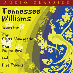 Tennessee Williams Reading From The Glass Menagerie, The Yellow Bird And Five Poems Audiobook