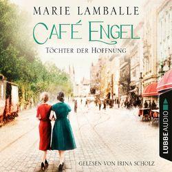 Töchter der Hoffnung - Café Engel, Teil 3 (Gekürzt) Hörbuch kostenlos