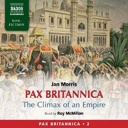 Pax Britannica – The Climax of an Empire (Pax Britannica, Vol. 2) (Abridged)