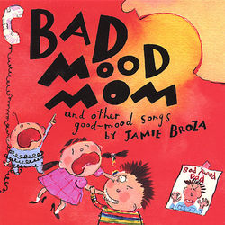 Bad Mood Mom And Other Good-mood Songs By Jamie Broza