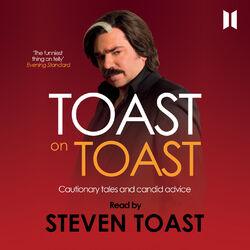 Toast on Toast - Cautionary Tales and Candid Advice (Unabridged)