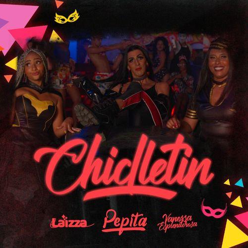 Baixar Single Chicletin – Pepita, Vanessa Esplendorosa, Laizza (2019) Grátis