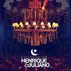 Henrique e Juliano – O Céu Explica Tudo (Ao Vivo) 2017 CD Completo