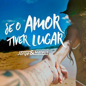 Música Se o Amor Tiver Lugar – Jorge e Mateus (Lançamento 2017)