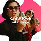 Crew Love with Dua Lipa