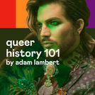 Queer history 101 by Adam Lambert