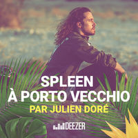 spleen porto vecchio by julien dor playlist listen now on deezer music streaming. Black Bedroom Furniture Sets. Home Design Ideas