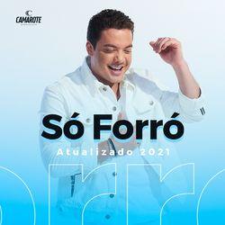 Só Forró  – ATUALIZADO 2021 CD Completo
